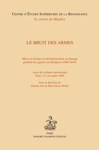 LE BRUIT DES ARMES. MISES EN FORMES ET DESINFORMATIONS EN EUROPE PENDANT LES GUERRES DE RELIGION (15