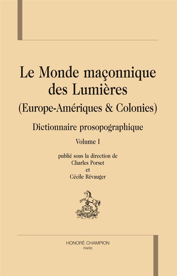 LE MONDE MACONNIQUE DES LUMIERES. DICTIONNAIRE PROSOPOGRAPHIQUE. 3 VOLS