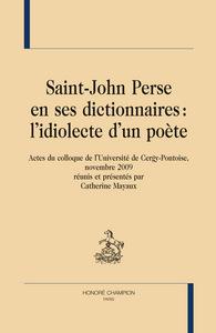 SAINT-JOHN PERSE EN SES DICTIONNAIRES : L'IDIOLECTE D'UN POETE