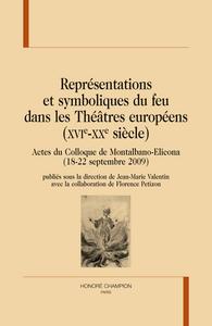 REPRESENTATIONS ET SYMBOLIQUES DU FEU DANS LES THEATRES EUROPEENS (XVIE-XXE SIECLE)