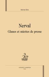 NERVAL. GLANES ET MIETTES DE PRESSE