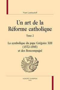 UN ART DE LA REFORME CATHOLIQUE. TOME 2