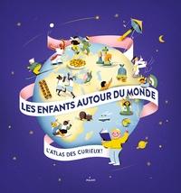 LES ENFANTS AUTOUR DU MONDE - L'ATLAS DES CURIEUX