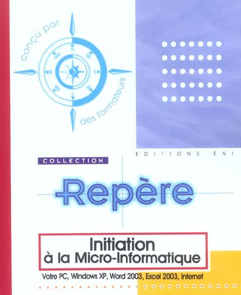 INITIATION A LA MICRO-INFORMATIQUE : VOTRE PC, WINDOWS XP, WORD 2003, EXCEL 2003, INTERNET