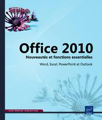 OFFICE 2010 - WORD, EXCEL, POWERPOINT ET OUTLOOK - NOUVEAUTES ET FONCTIONS ESSENTIELLES DE LA VERSIO