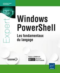 WINDOWS POWERSHELL : LES FONDAMENTAUX DU LANGAGE