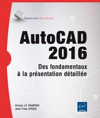 AUTOCAD 2016 : DES FONDAMENTAUX A LA PRESENTATION DETAILLEE AUTOUR DE PROJETS PROFESSIONNELS