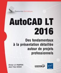 AUTOCAD LT 2016 : DES FONDAMENTAUX A LA PRESENTATION DETAILLEE AUTOUR DE PROJETS PROFESSIONNELS