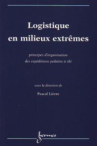 LOGISTIQUE EN MILIEUX EXTREMES PRINCIPES D'ORGANISATION DES EXPEDITIONS POLAIRES A SKI