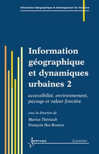 INFORMATION GEOGRAPHIQUE ET DYNAMIQUES URBAINES 2 : ACCESSIBILITE, ENVIRONNEMENT, PAYSAGE ET VALEURS