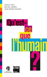QU'EST-CE QUE L'HUMAIN ? - NOUVELLE EDITION