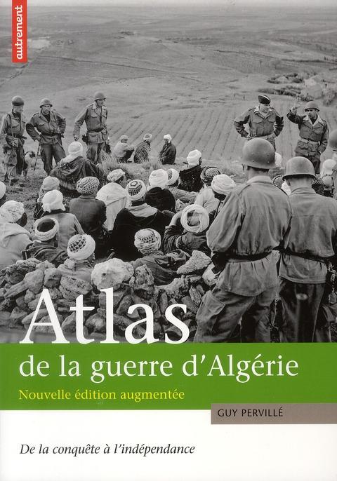 Atlas de la guerre d'algerie - de la conquete a l'independance
