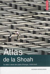ATLAS DE LA SHOAH - LA MISE A MORT DES JUIFS D'EUROPE, 1939-1945