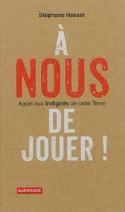 A NOUS DE JOUER! - APPEL AUX INDIGNES DE CETTE TERRE