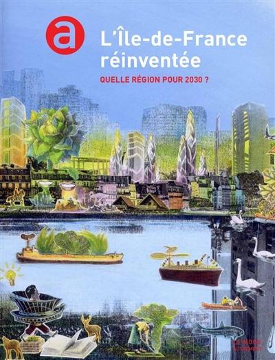 L'ILE DE FRANCE REINVENTEE - QUELLE REGION POUR 2030 ?
