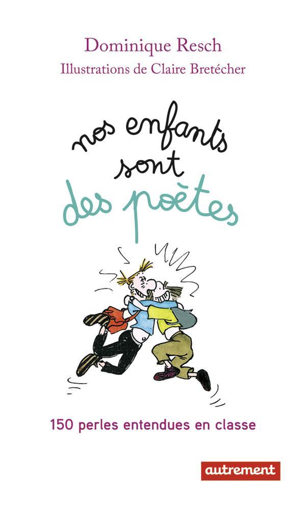 NOS ENFANTS SONT DES POETES - 150 PERLES ENTENDUES EN CLASSE