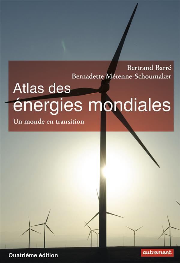 Atlas des energies mondiales - quels choix pour demain?
