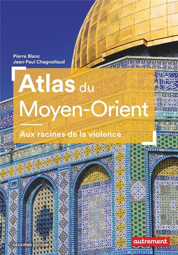 Atlas du moyen-orient - aux racines de la violence