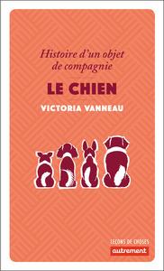 LE CHIEN - HISTOIRE D'UN OBJET DE COMPAGNIE