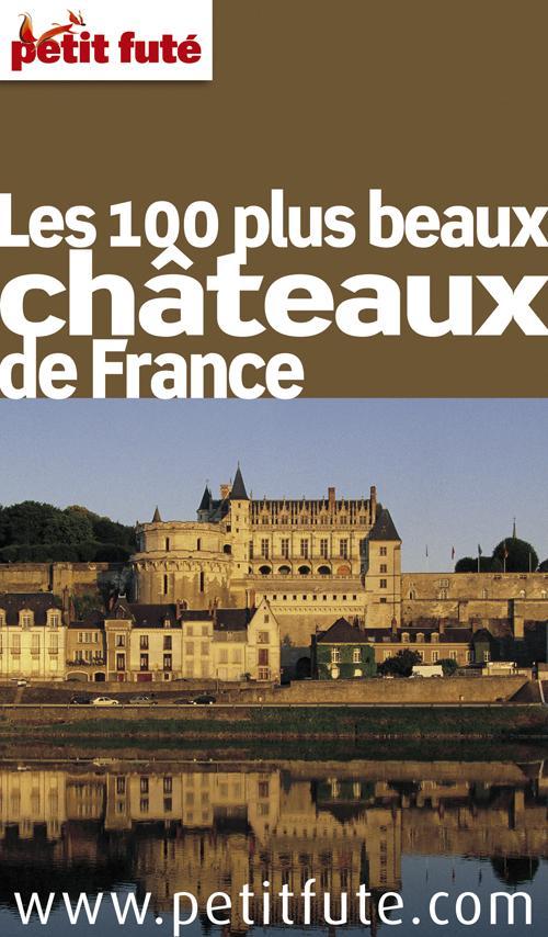 LES 100 PLUS BEAUX CHATEAUX DE FRANCE 2011 PETIT FUTE