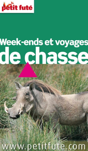 WEEK-ENDS ET VOYAGES DE CHASSE 2012 PETIT FUTE - TOUS LES BONS PLANS EN FRANCE ET DANS LE MONDE