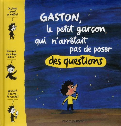 GASTON, LE PETIT GARCON QUI N'ARRETAIT PAS DE POSER DES QUESTIONS