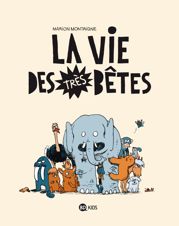 LA VIE DES TRES BETES, TOME 01