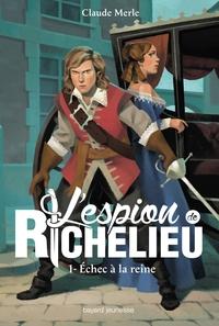 L'ESPION DE RICHELIEU, TOME 01 - ECHEC A LA REINE