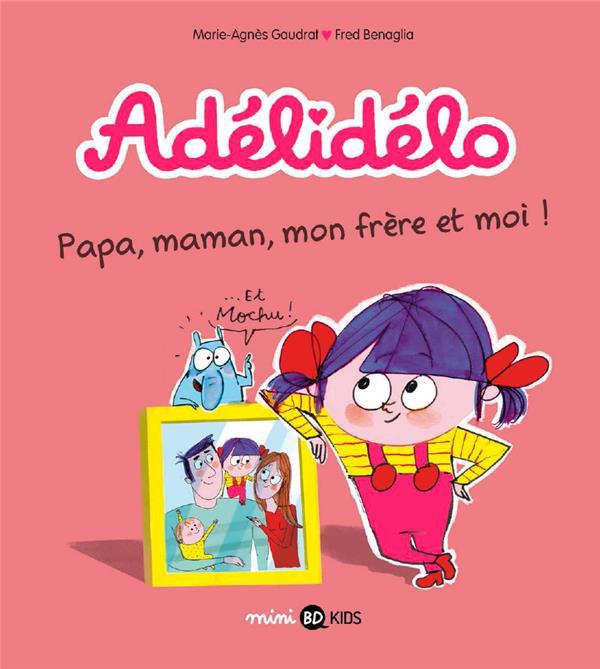 Adelidelo, tome 03 - papa, maman, mon frere et moi !
