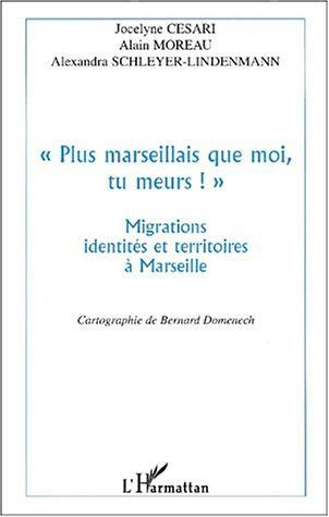 """ PLUS MARSEILLAIS QUE MOI , TU MEURS ! "" - MIGRATIONS, IDENTITES ET TERRITOIRES A MARSEILLE"