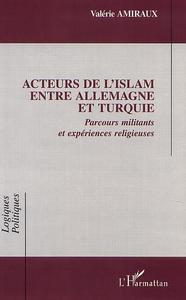ACTEURS DE L'ISLAM ENTRE ALLEMAGNE ET TURQUIE - PARCOURS MILITANTS ET EXPERIENCES RELIGIEUSES