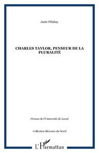 CHARLES TAYLOR, PENSEUR DE LA PLURALITE