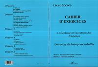 CAHIER D'EXERCICES - LA LECTURE ET L'ECRITURE DU FRANCAIS - CAHIER D'EXERCICES DE BASE POUR ADULTES
