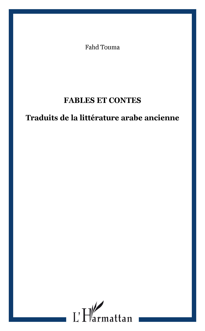 FABLES ET CONTES - TRADUITS DE LA LITTERATURE ARABE ANCIENNE