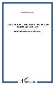 L'AXE DE RAVITAILLEMENT DU TCHAD ENTRE 1900 ET 1905 - ROUTE DE VIE- ROUTE DE MORT