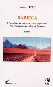 BABIECA - L'AMERIQUE DU SUD NE SE TRAVERS PAS SEUL, ELLE SE TRAVERSE AU VOLANT DE BABIECA