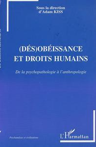 (DES)OBEISSANCE ET DROITS HUMAINS - DE LA PSYCHOPATHOLOGIE A L'ANTHROPOLOGIE