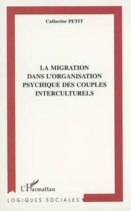 LA MIGRATION DANS L'ORGANISATION PSYCHIQUE DES COUPLES INTERCULTURELS