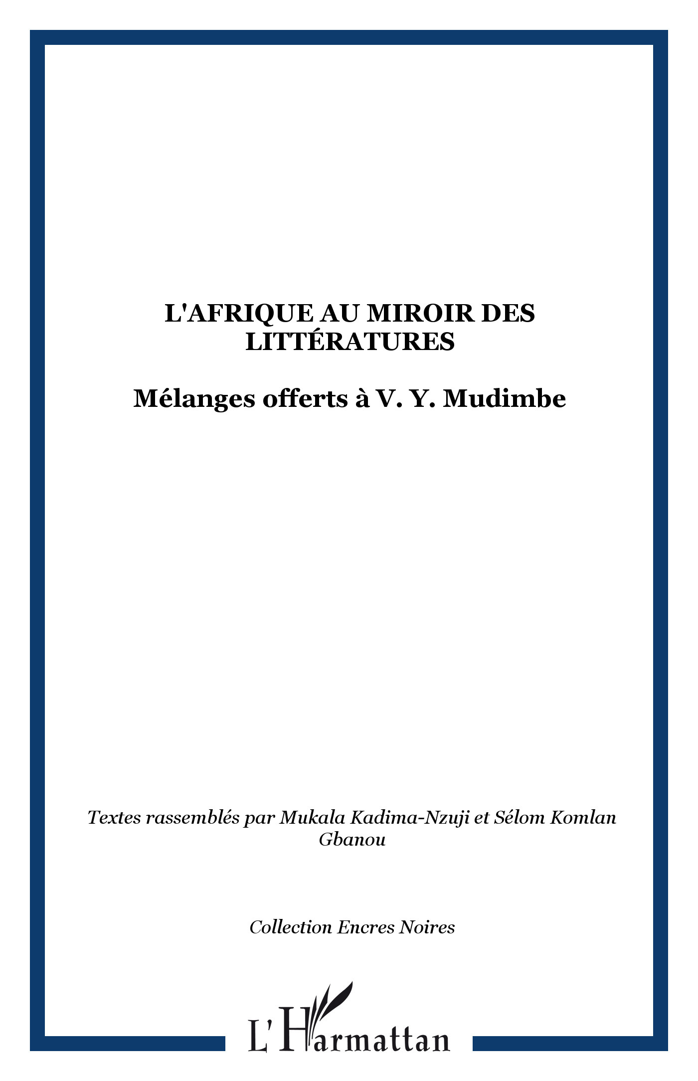 L'AFRIQUE AU MIROIR DES LITTERATURES - MELANGES OFFERTS A V. Y. MUDIMBE