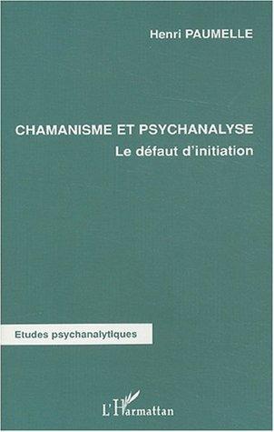 CHAMANISME ET PSYCHANALYSE - LE DEFAUT D'INITIATION
