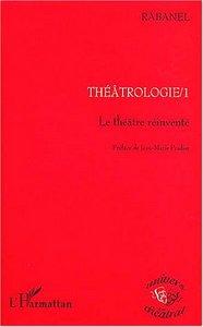 THEATROLOGIE 1 - LE THEATRE REINVENTE