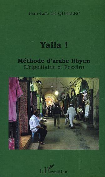YALLA ! METHODE D'ARABE LIBYEN - (TRIPOLITAINE ET FEZZAN)