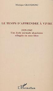 TEMPS (GRANDJONC) D'APPRENDRE A VIVRE 1939-1945 UNE ECOLE NO