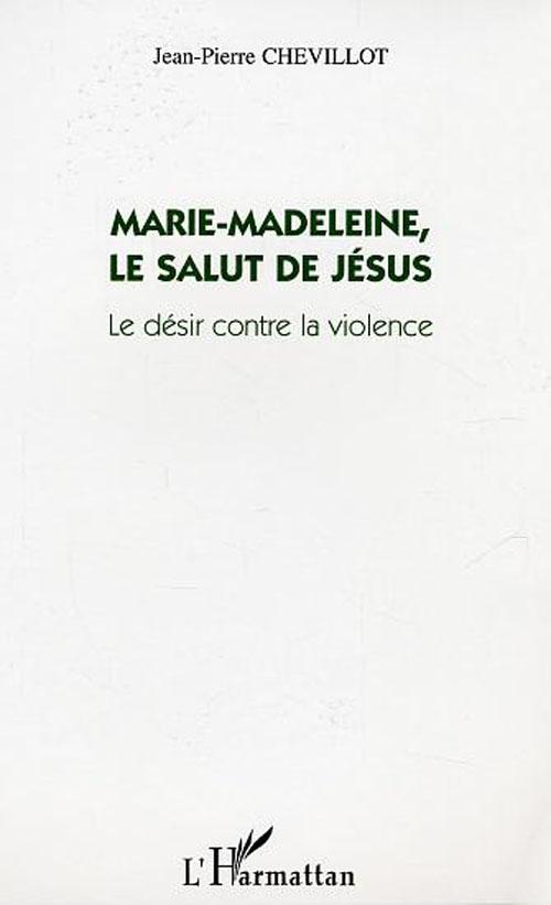 MARIE-MADELEINE, LE SALUT DE JESUS - LE DESIR CONTRE LA VIOLENCE