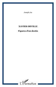 XAVIER ORVILLE - FIGURES D'UN DESTIN