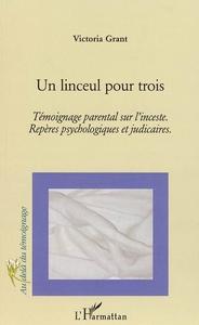 UN LINCEUL POUR TROIS - TEMOIGNAGE PARENTAL SUR L'INCESTE. - REPERES PSYCHOLOGIQUES ET JUDICIAIRES