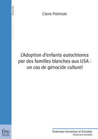 L ADOPTION D'ENFANTS AUTOCHTONES PAR DES FAMILLES BLANCHES AUX USA : UN CAS DE GENOCIDE CULTUREL