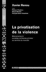 LA PRIVATISATION DE LA VIOLENCE - MERCENAIRES & SOCIETES MILITAIRES PRIVEE