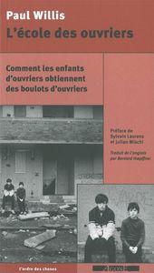 L  ECOLE DES OUVRIERS - COMMENT LES ENFANTS D OUVRIERS OBTIENNENT DES BOULOTS D OUVRIERS