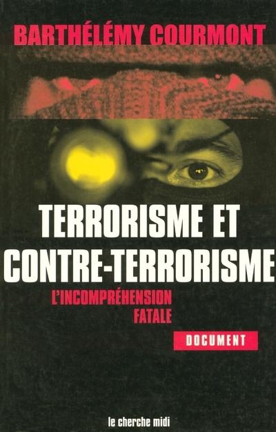 TERRORISME ET CONTRE-TERRORISME L'INCOMPREHENSION FATALE
